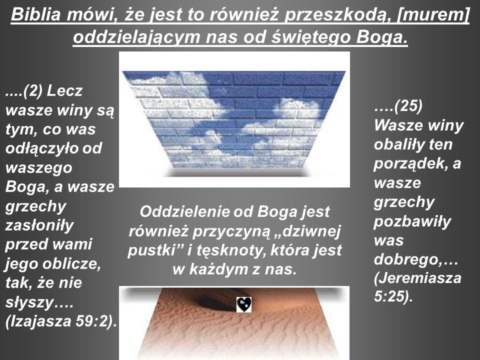 Biblia mówi, że jest to również przeszkodą, [murem] oddzielającym nas od świętego Boga.